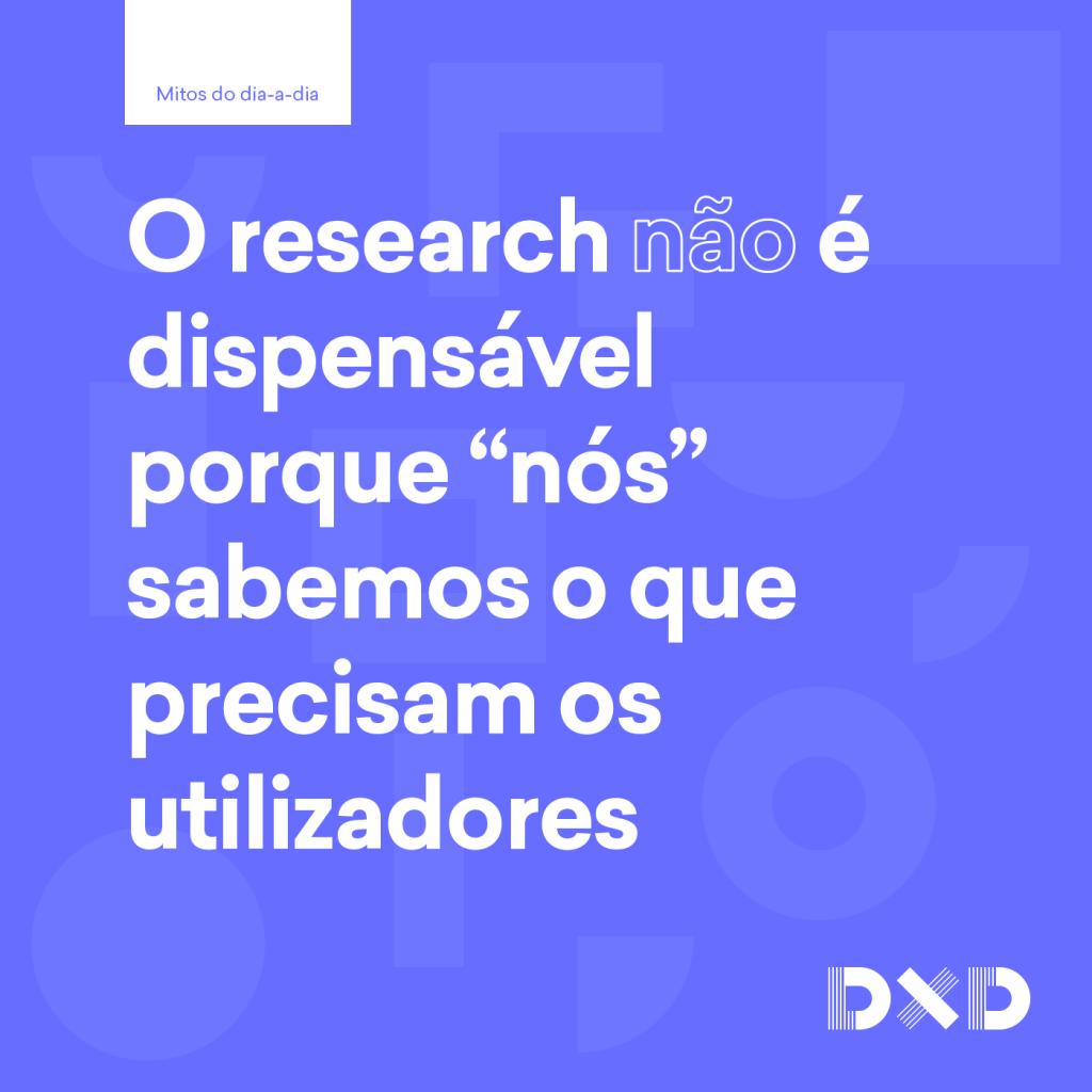 """O research (não) é dispensável porque """"nós"""" sabemos o que precisam os utilizadores"""