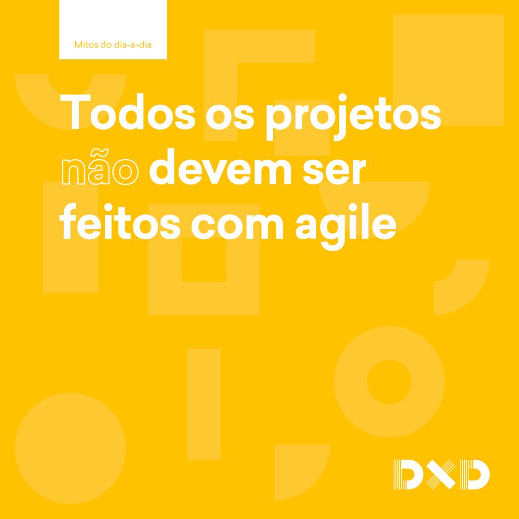 Todos os projeto (não) devem ser feitos com agile