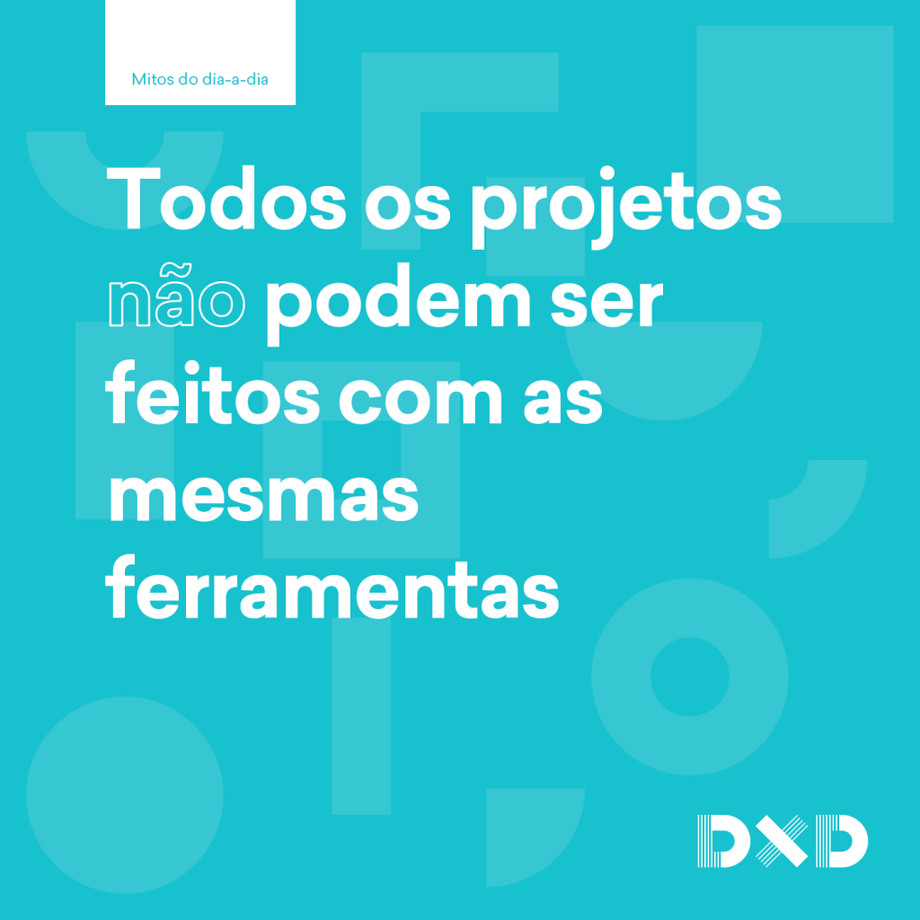 Todos os projetos (não) podem ser feitos com as mesmas ferramentas