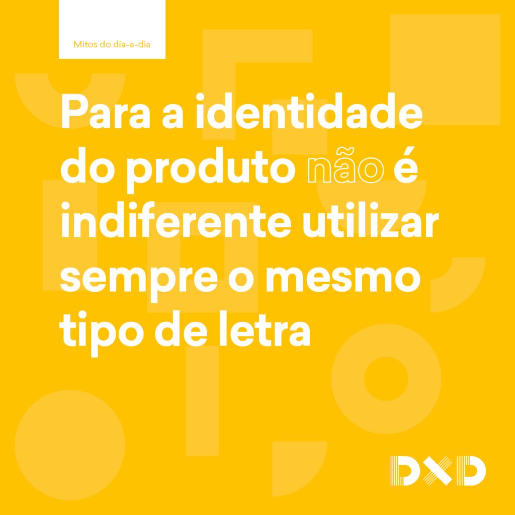 Para a identidade do produto (não) é indiferente utilizar sempre o mesmo tipo de letra