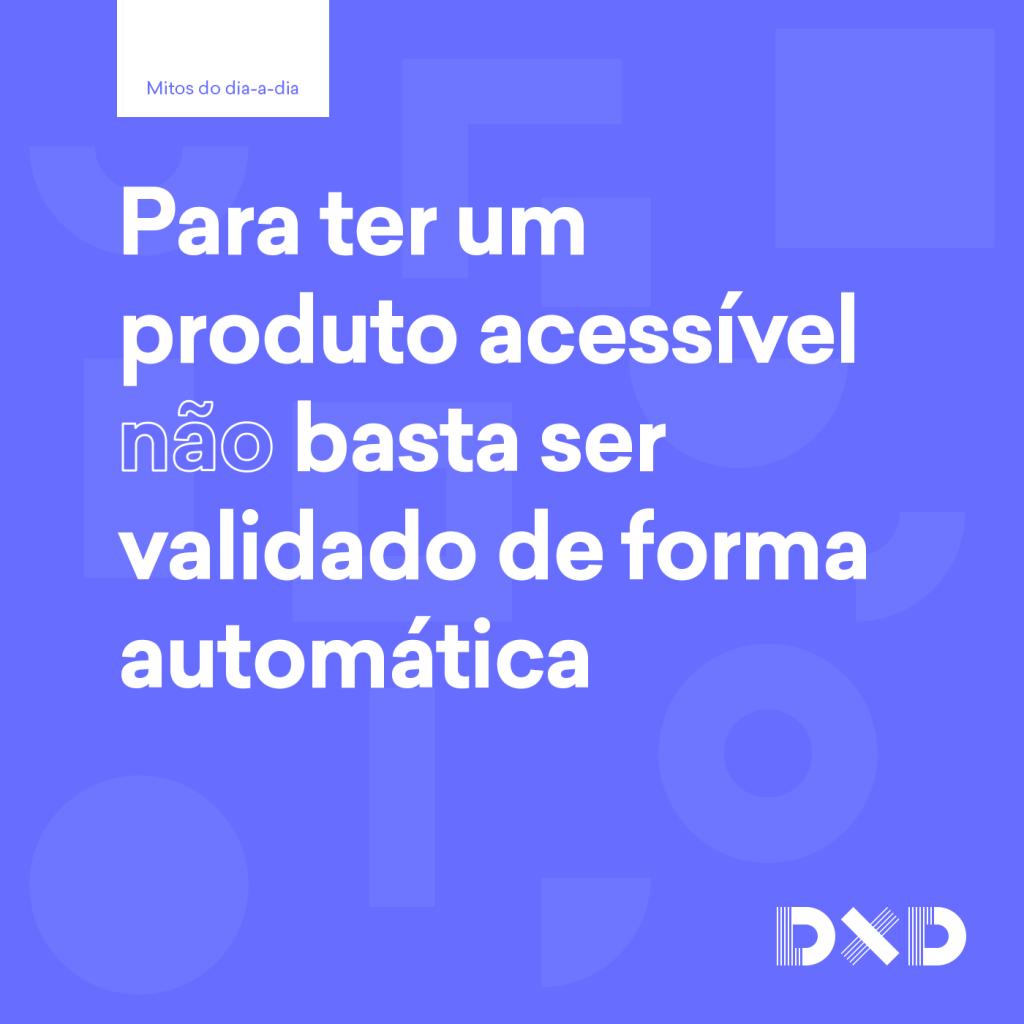 Para ter um produto acessível (não) basta ser validado de forma automática