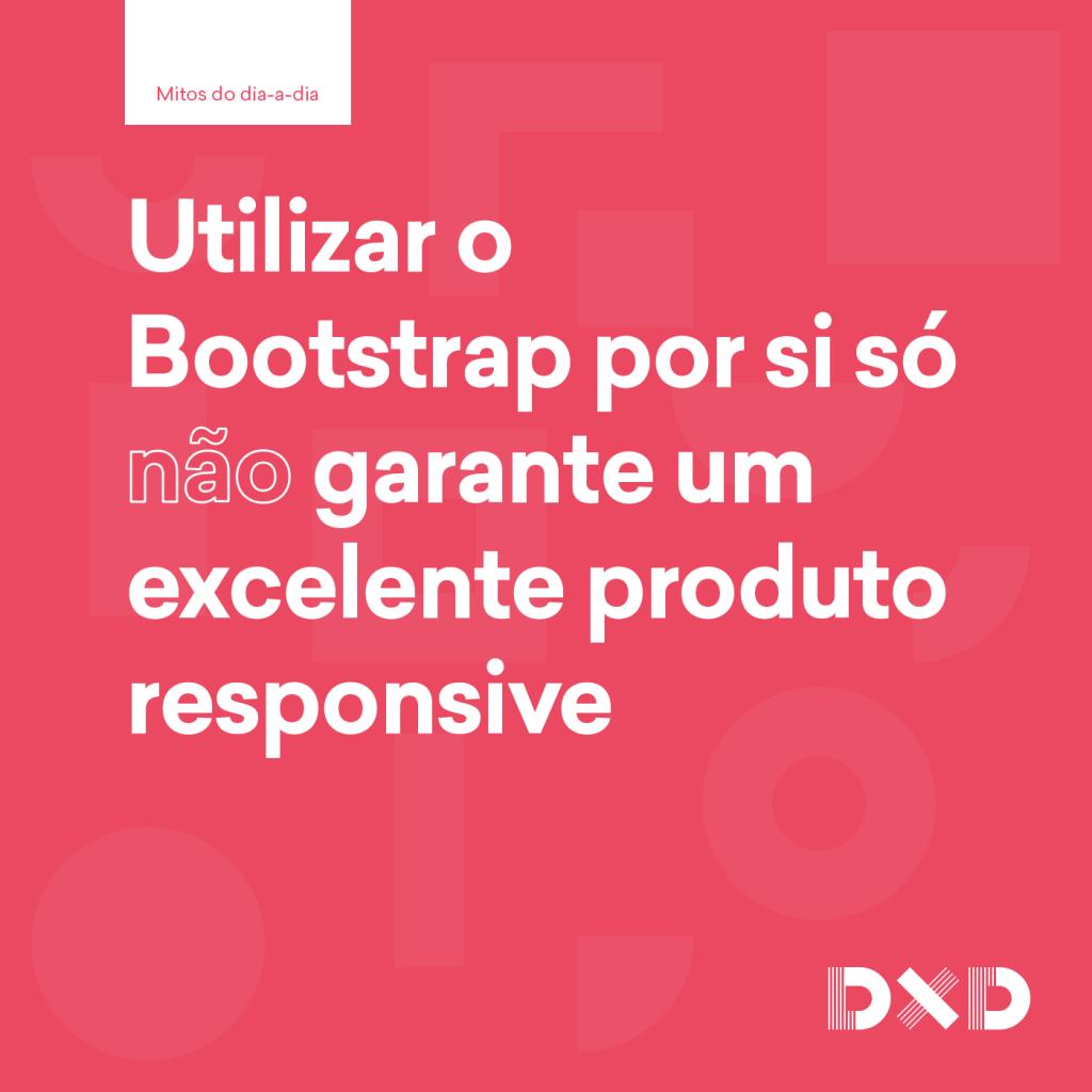 Utilizar o Bootstrap por si só (não) garante um excelente produto responsive