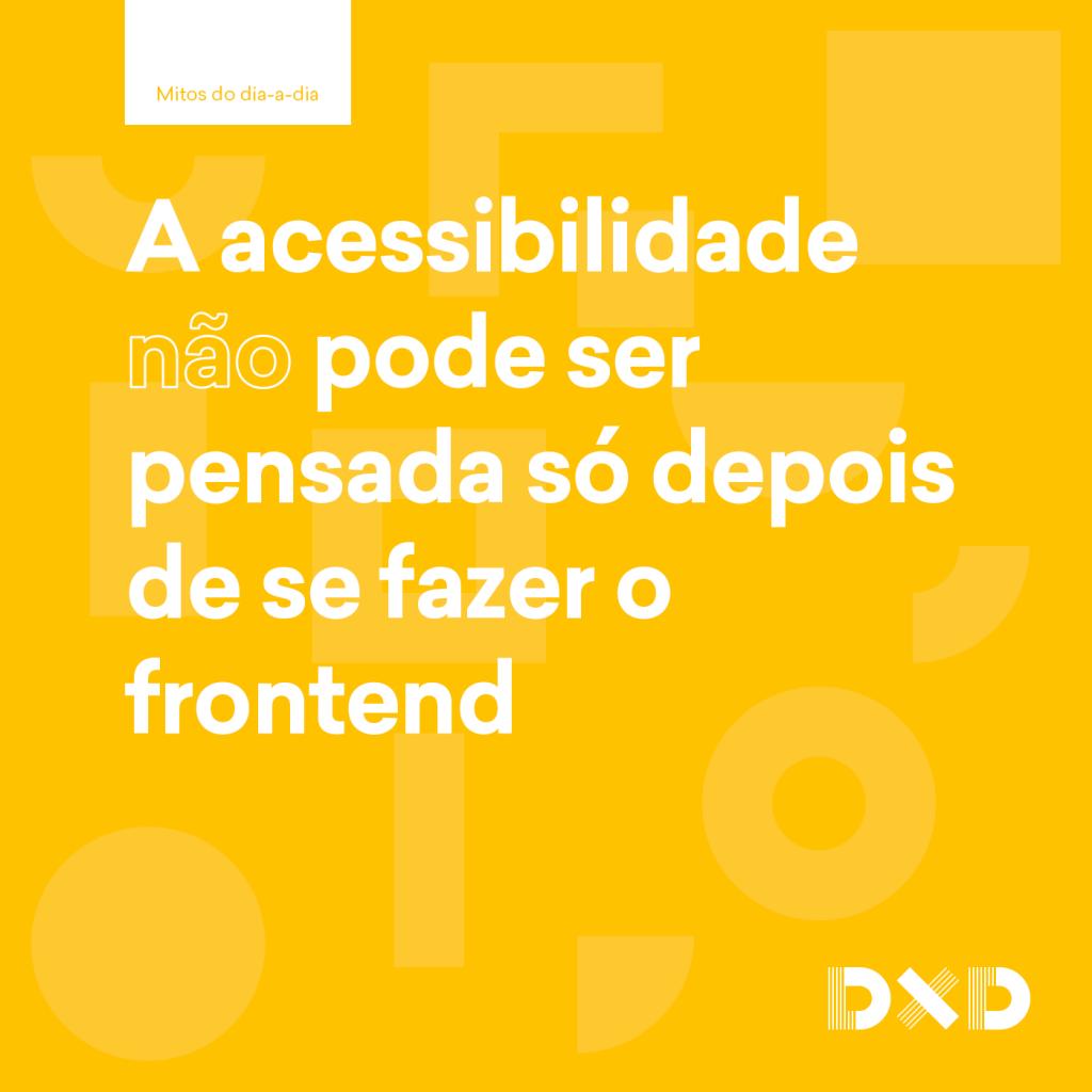A acessibilidade (não) pode ser pensada só depois de se fazer o frontend