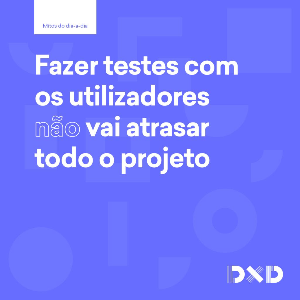 Fazer testes com os utilizadores (não) vai atrasar todo o projeto