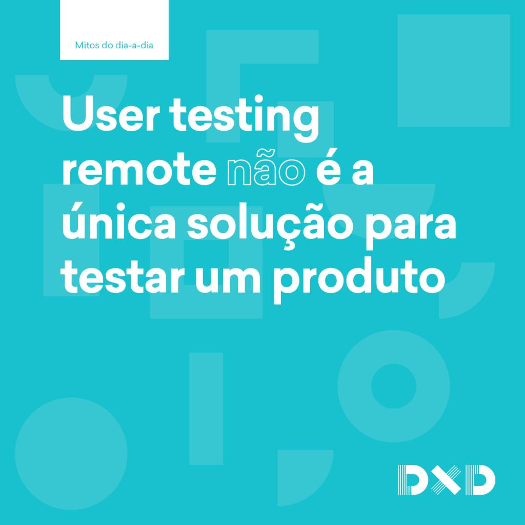 User testing remote (não) é a única solução para testar um produto