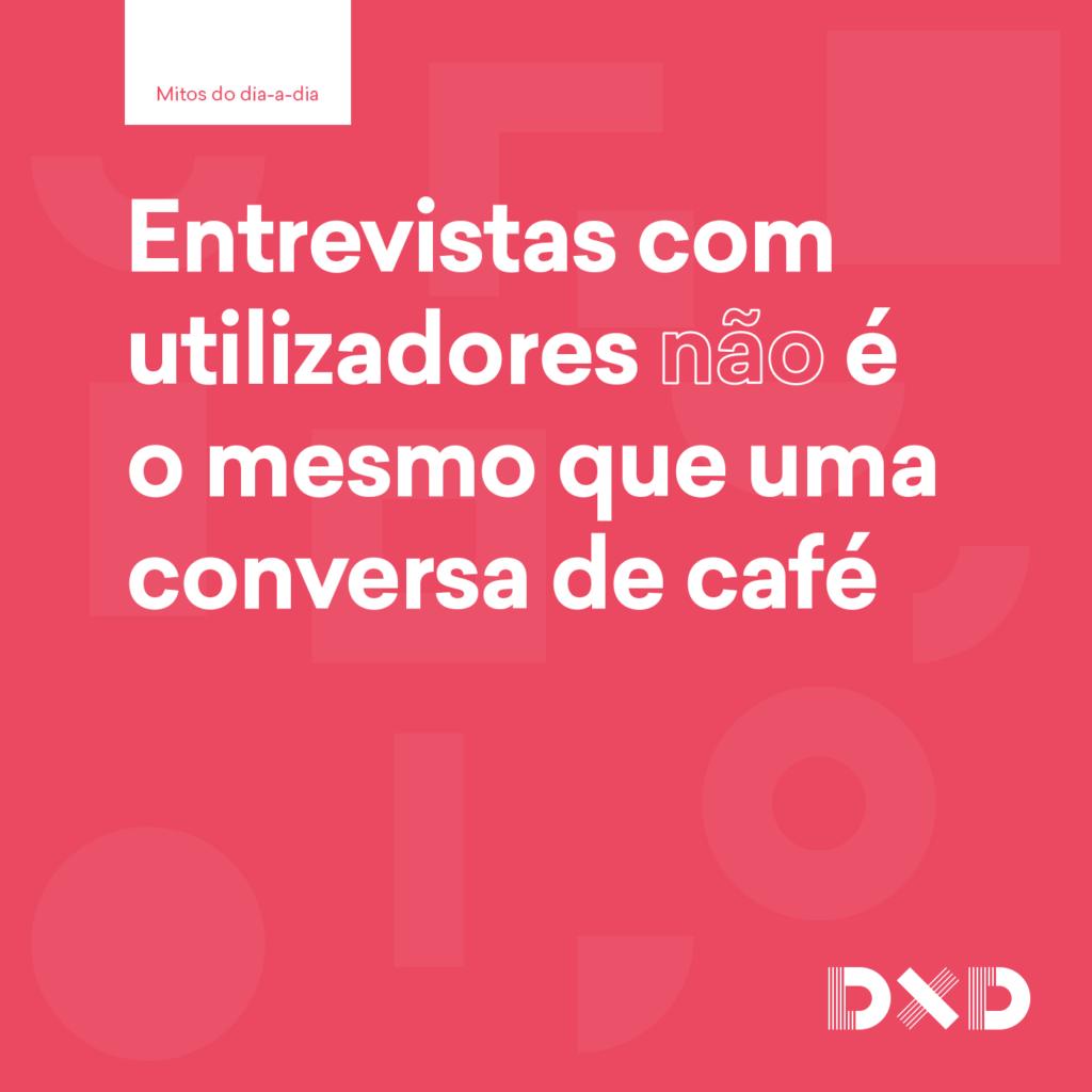 Entrevistas com utilizadores (não) é o mesmo que uma conversa de café