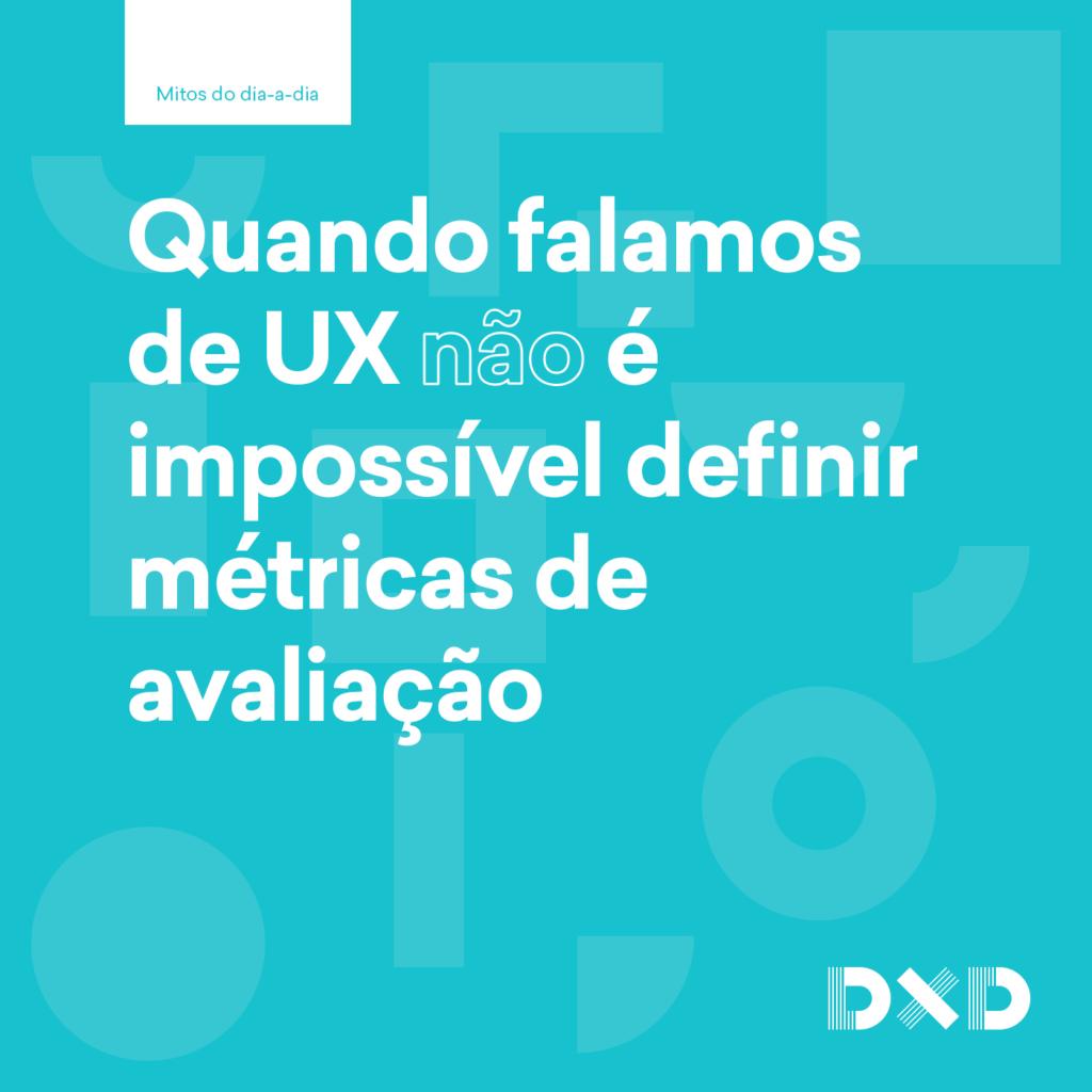 Quando falamos de UX (não) é impossível definir métricas de avaliação