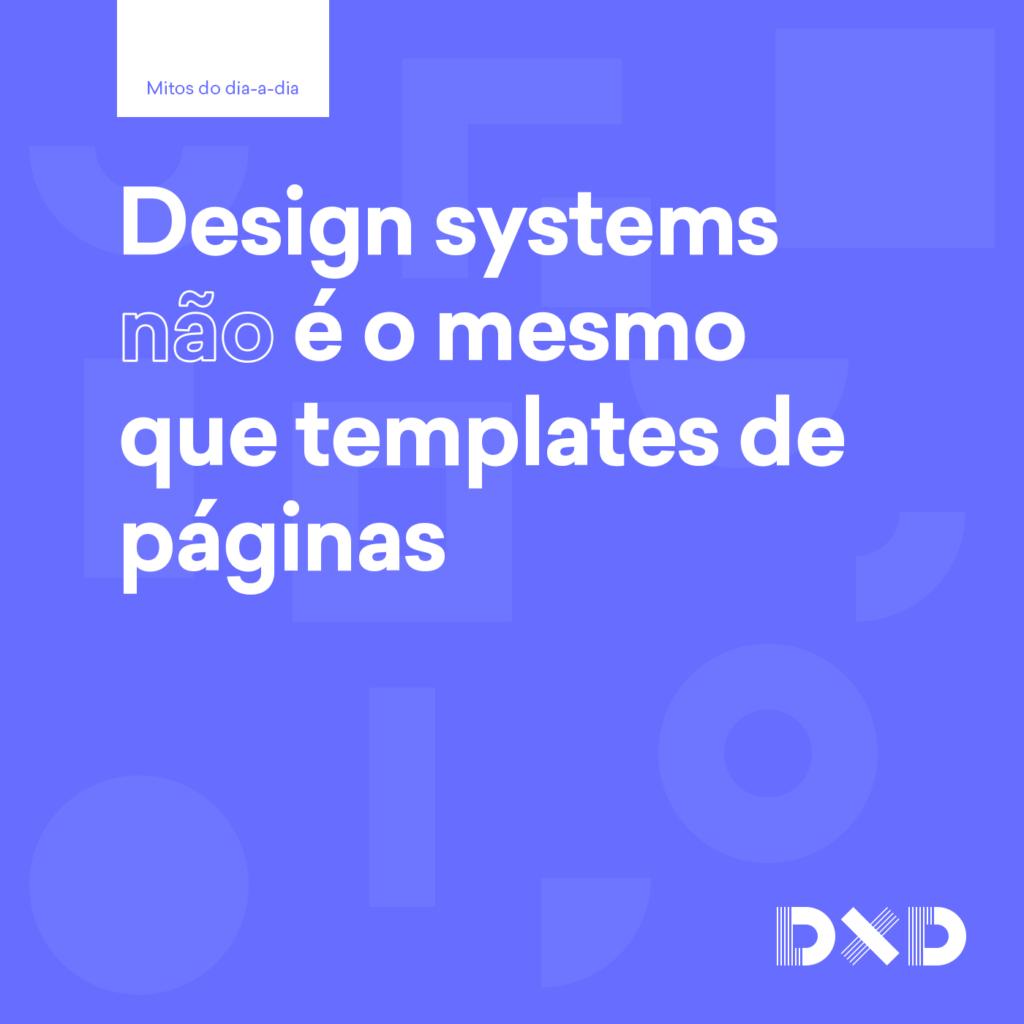 Design systems (não) é o mesmo que templates de páginas