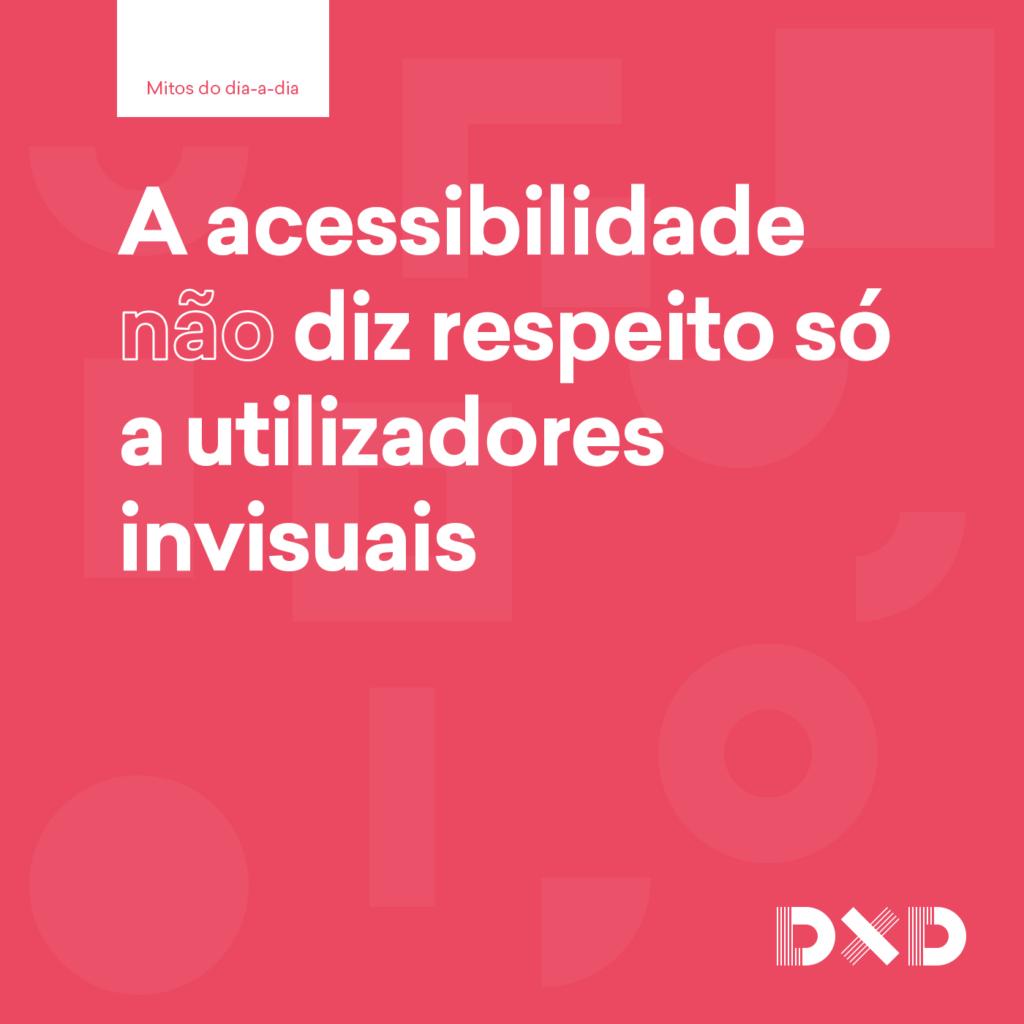 A acessibilidade (não) diz respeito só a utilizadores invisuais