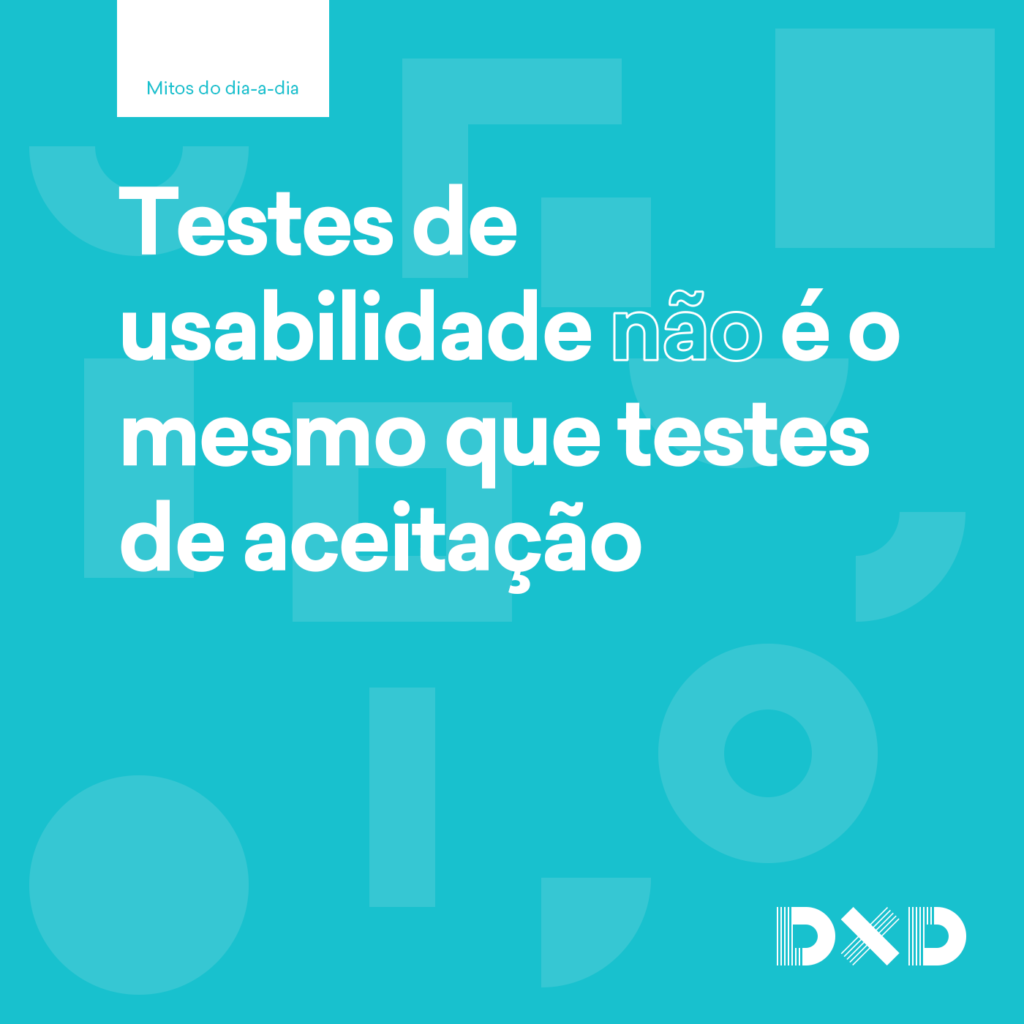 Testes de usabilidade (não) é o mesmo que testes de aceitação